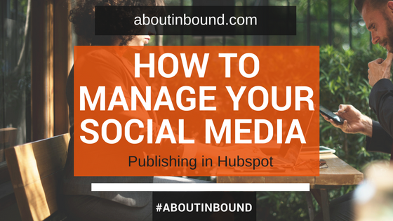 How to manage your social media publishing in Hubspot featured image.png